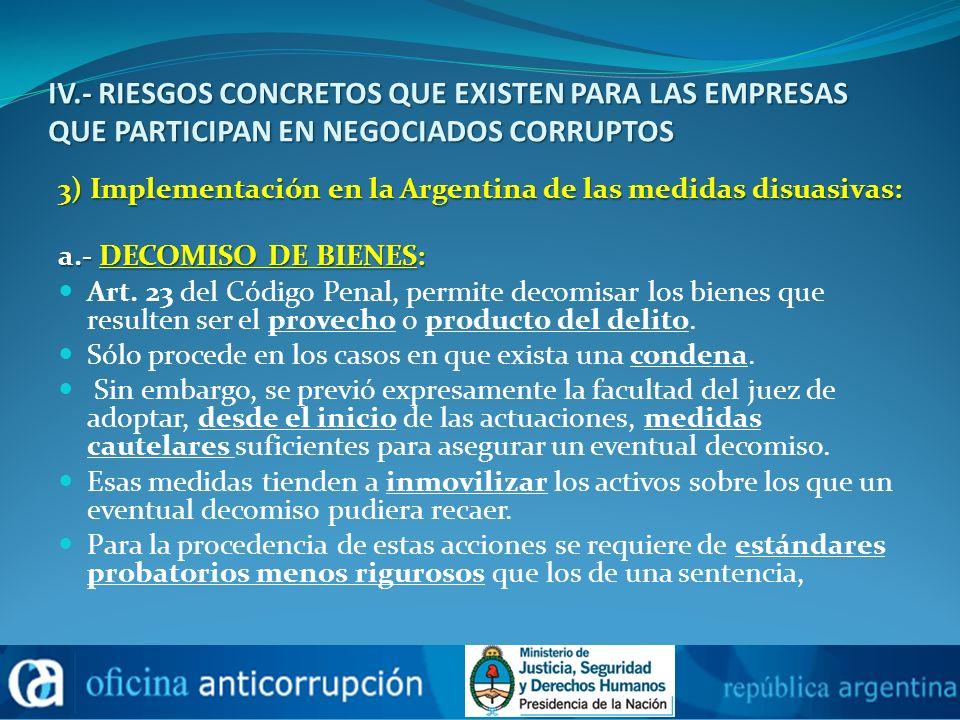 IV.- RIESGOS CONCRETOS QUE EXISTEN PARA LAS EMPRESAS QUE PARTICIPAN EN NEGOCIADOS CORRUPTOS 3) Implementación en la Argentina de las medidas disuasiva
