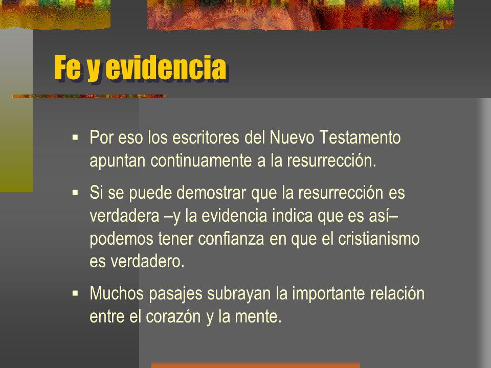 Fe y evidencia Por eso los escritores del Nuevo Testamento apuntan continuamente a la resurrección.
