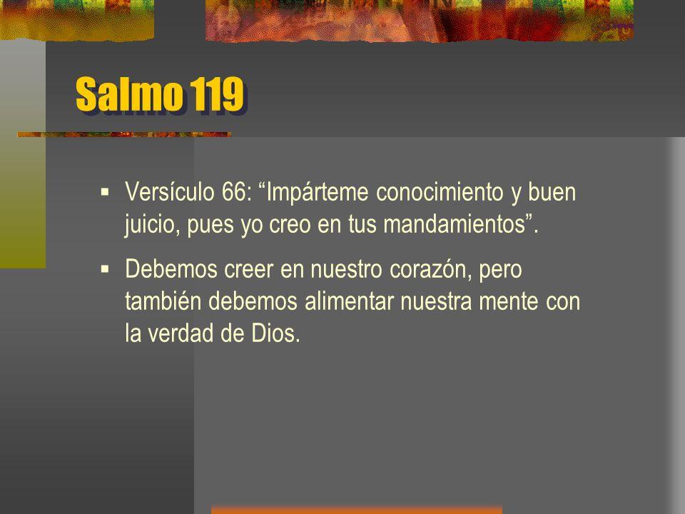 Salmo 119 Versículo 66: Impárteme conocimiento y buen juicio, pues yo creo en tus mandamientos.