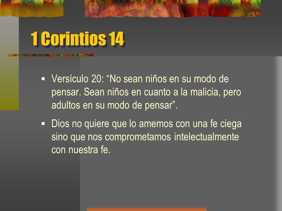1 Corintios 14 Versículo 20: No sean niños en su modo de pensar.