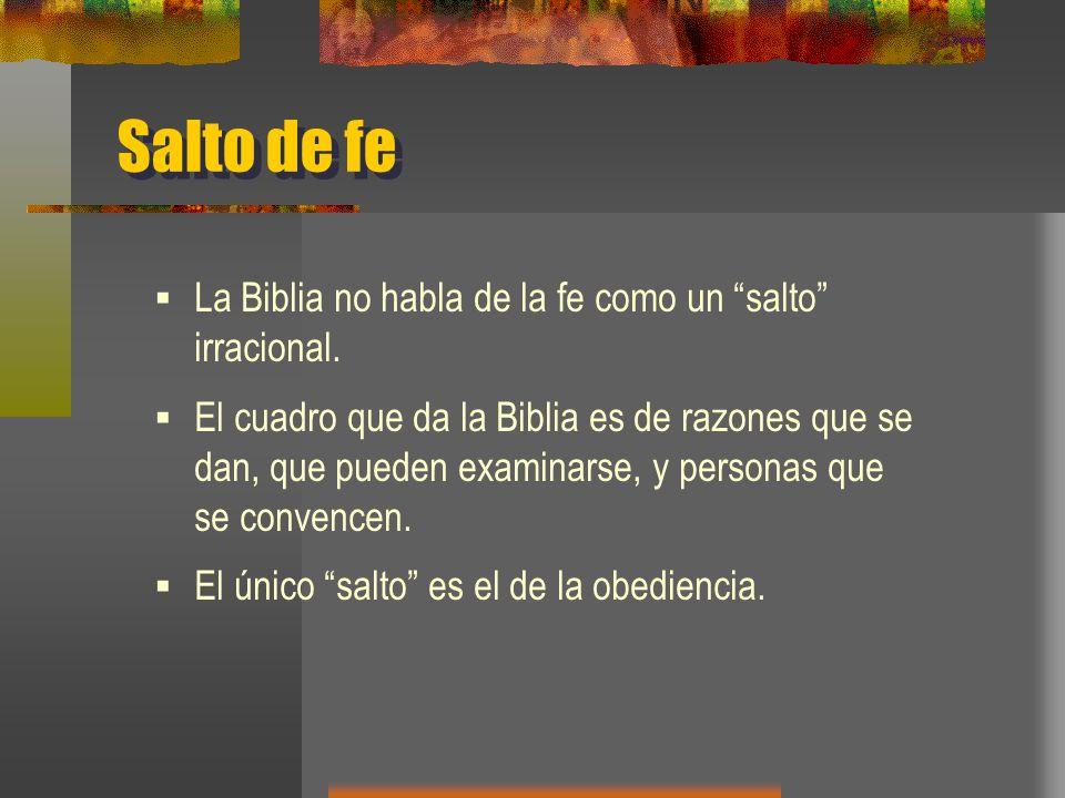 Salto de fe La Biblia no habla de la fe como un salto irracional.