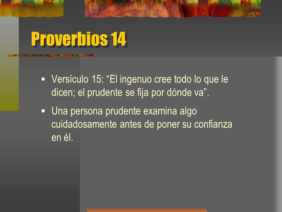 Proverbios 14 Versículo 15: El ingenuo cree todo lo que le dicen; el prudente se fija por dónde va.