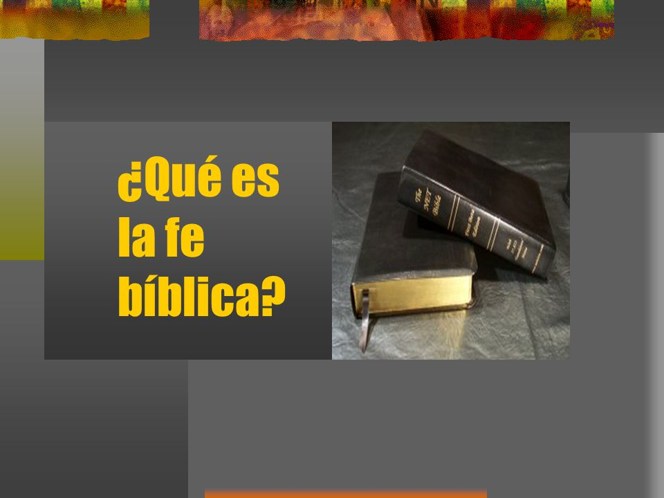 ¿Qué es la fe bíblica?