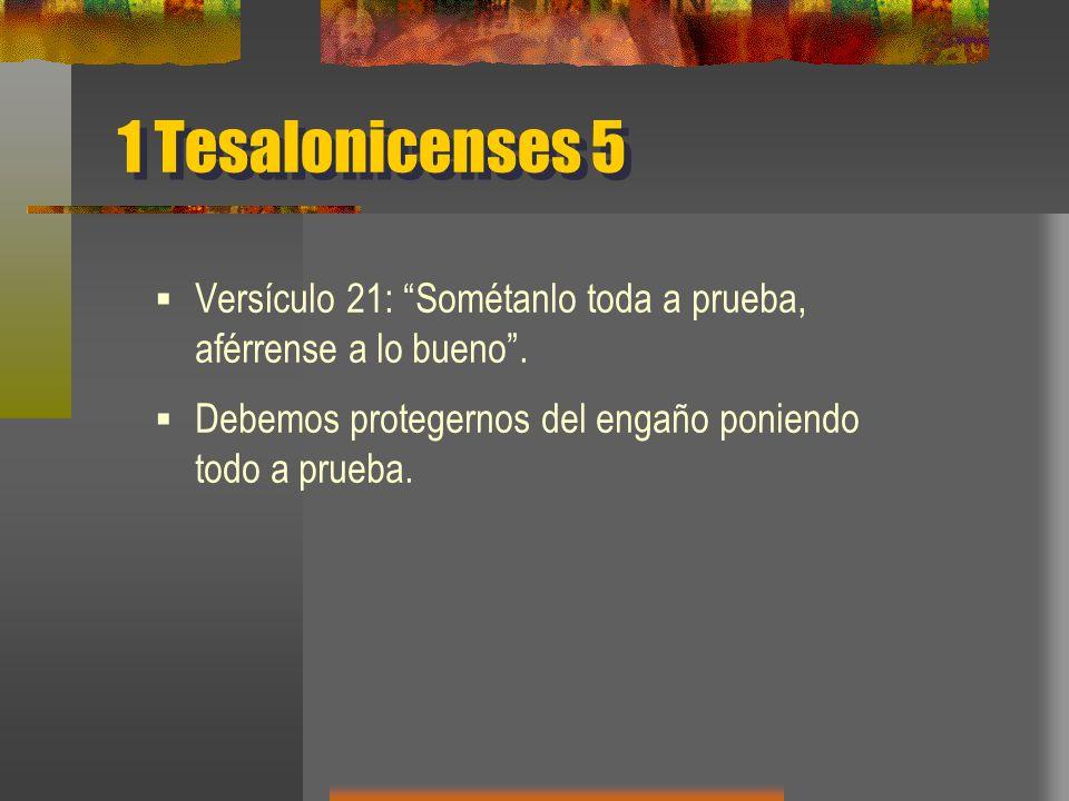 1 Tesalonicenses 5 Versículo 21: Sométanlo toda a prueba, aférrense a lo bueno.