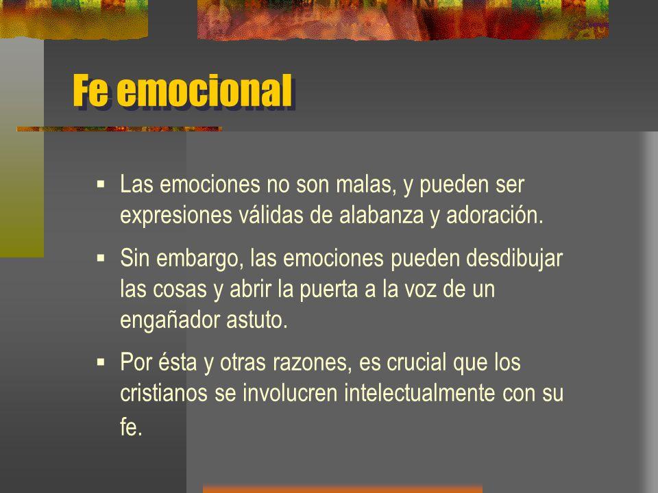 Fe emocional Las emociones no son malas, y pueden ser expresiones válidas de alabanza y adoración.