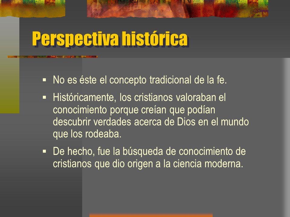 Perspectiva histórica No es éste el concepto tradicional de la fe.