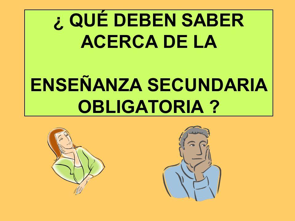 ¿ QUÉ DEBEN SABER ACERCA DE LA ENSEÑANZA SECUNDARIA OBLIGATORIA ?