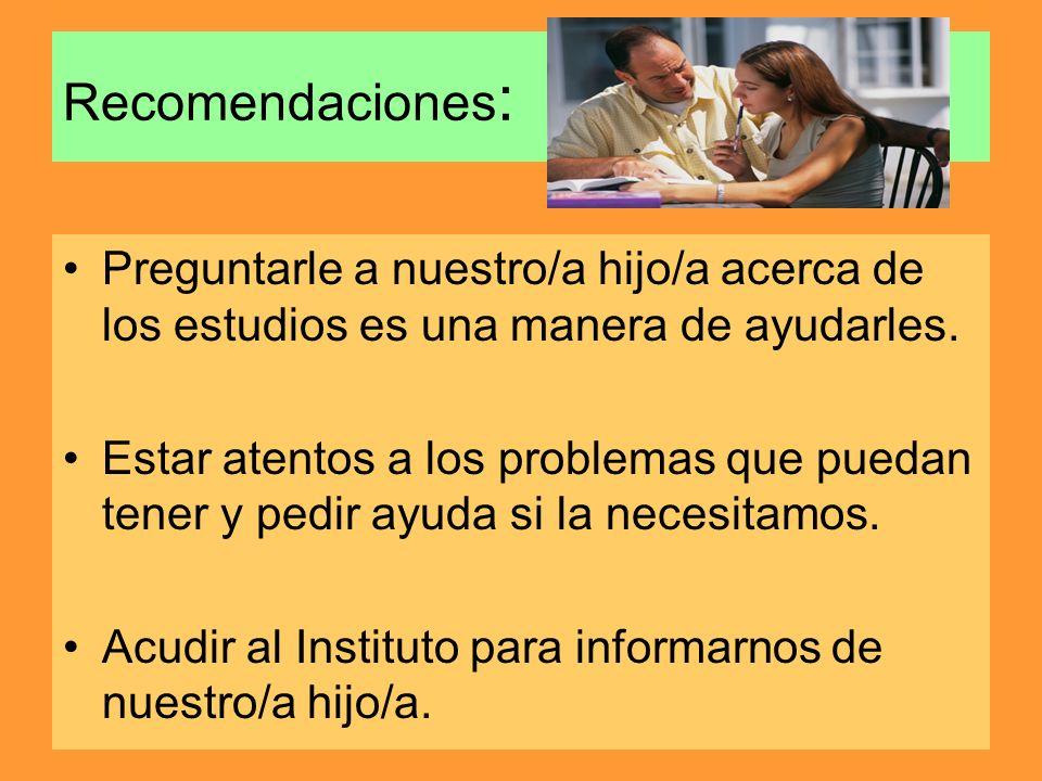 Recomendaciones : Preguntarle a nuestro/a hijo/a acerca de los estudios es una manera de ayudarles. Estar atentos a los problemas que puedan tener y p