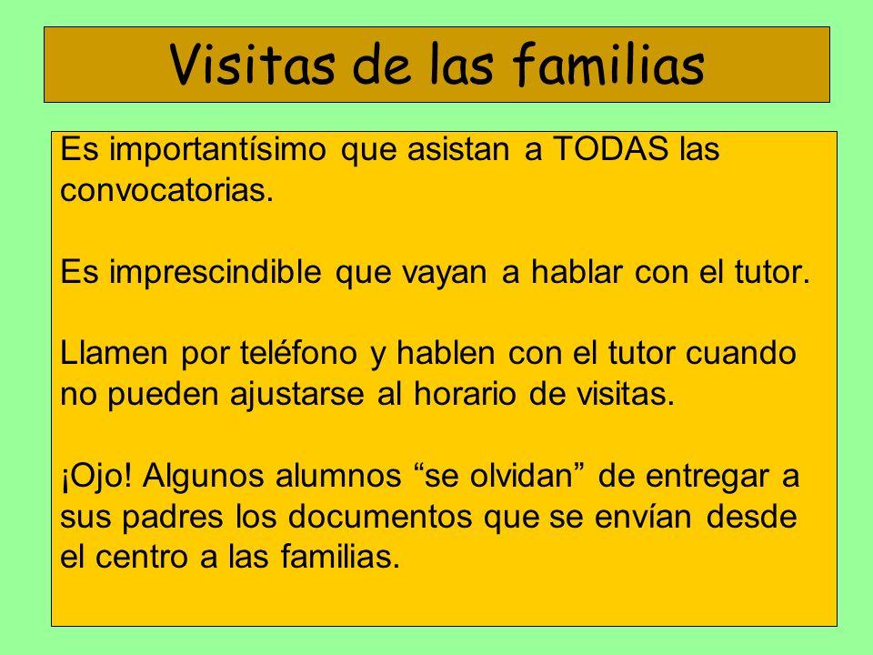 Visitas de las familias Es importantísimo que asistan a TODAS las convocatorias. Es imprescindible que vayan a hablar con el tutor. Llamen por teléfon