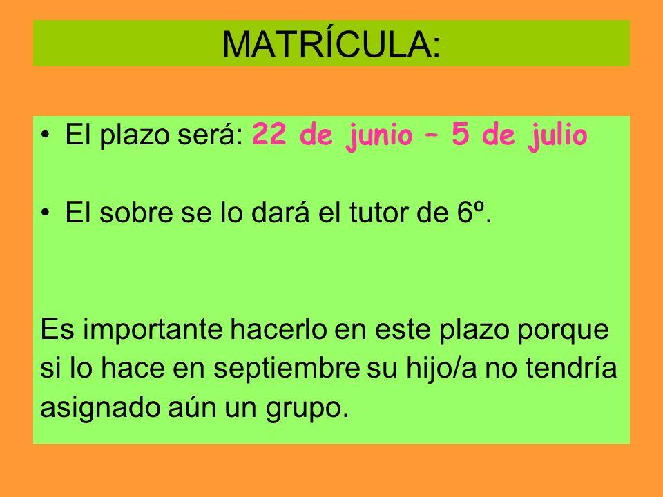 MATRÍCULA: El plazo será: 22 de junio – 5 de julio El sobre se lo dará el tutor de 6º. Es importante hacerlo en este plazo porque si lo hace en septie
