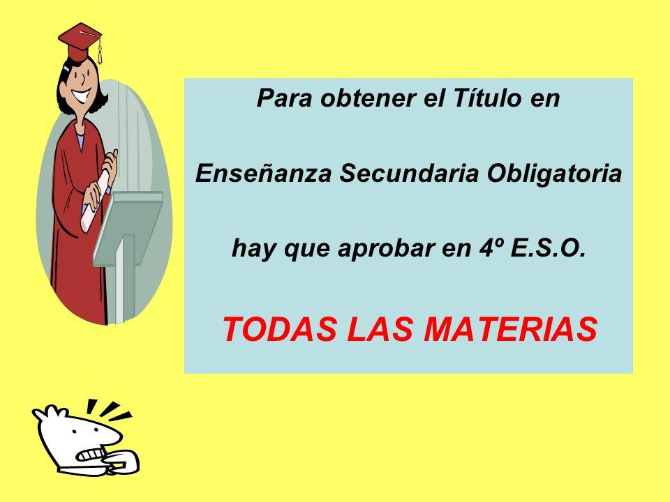 Para obtener el Título en Enseñanza Secundaria Obligatoria hay que aprobar en 4º E.S.O. TODAS LAS MATERIAS