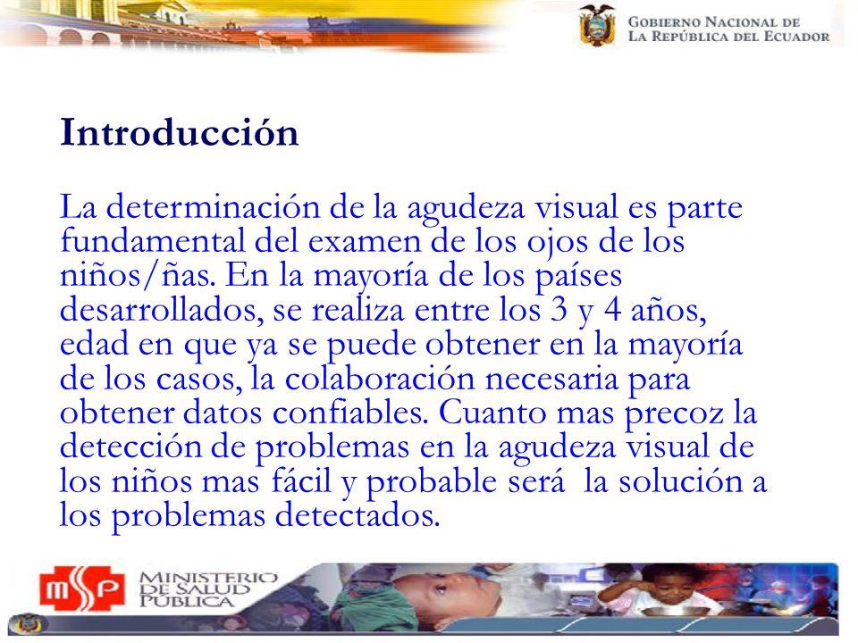 Introducción La determinación de la agudeza visual es parte fundamental del examen de los ojos de los niños/ñas. En la mayoría de los países desarroll