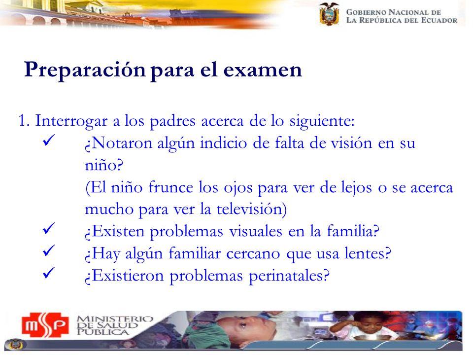 Preparación para el examen 1. Interrogar a los padres acerca de lo siguiente: ¿Notaron algún indicio de falta de visión en su niño? (El niño frunce lo