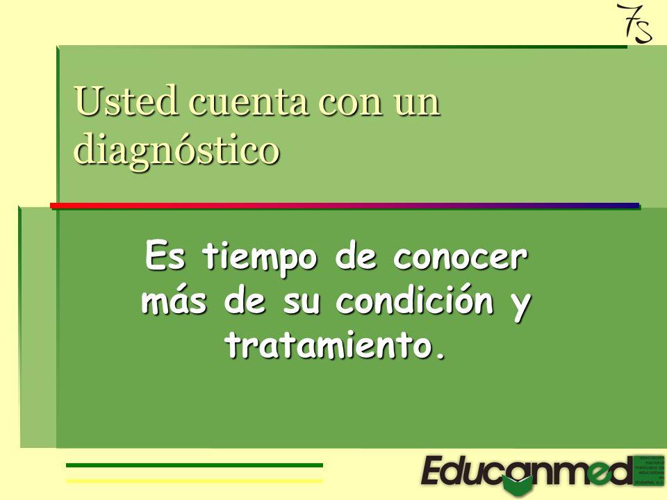 Usted cuenta con un diagnóstico Es tiempo de conocer más de su condición y tratamiento.