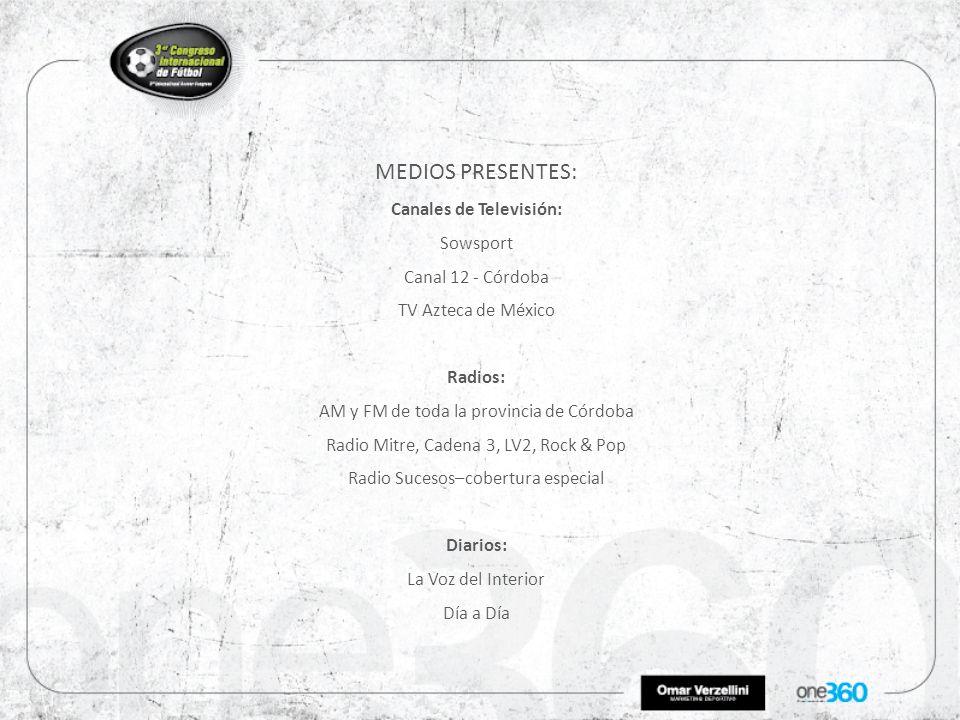 MEDIOS PRESENTES: Canales de Televisión: Sowsport Canal 12 - Córdoba TV Azteca de México Radios: AM y FM de toda la provincia de Córdoba Radio Mitre, Cadena 3, LV2, Rock & Pop Radio Sucesos–cobertura especial Diarios: La Voz del Interior Día a Día
