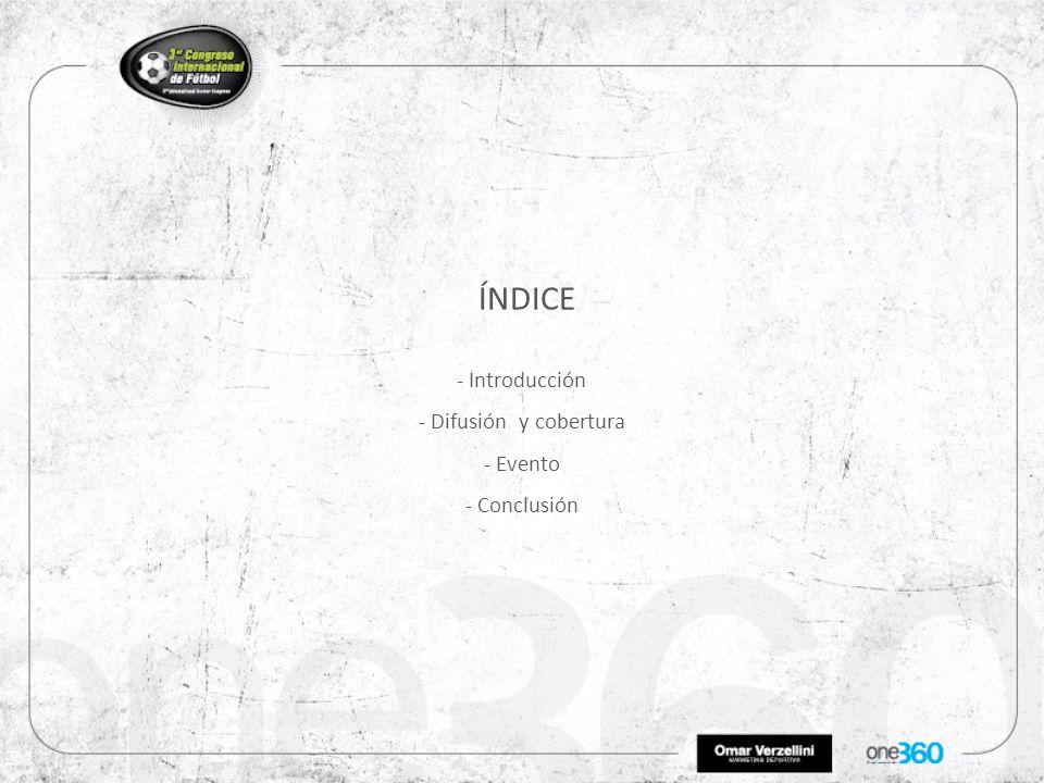 - Introducción - Difusión y cobertura - Evento - Conclusión ÍNDICE