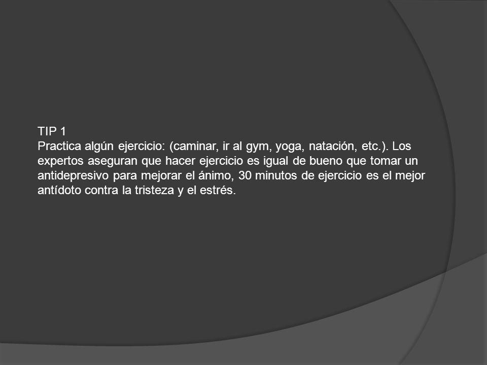 TIP 1 Practica algún ejercicio: (caminar, ir al gym, yoga, natación, etc.).