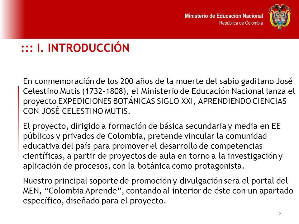 2 ::: I. INTRODUCCIÓN En conmemoración de los 200 años de la muerte del sabio gaditano José Celestino Mutis (1732-1808), el Ministerio de Educación Na