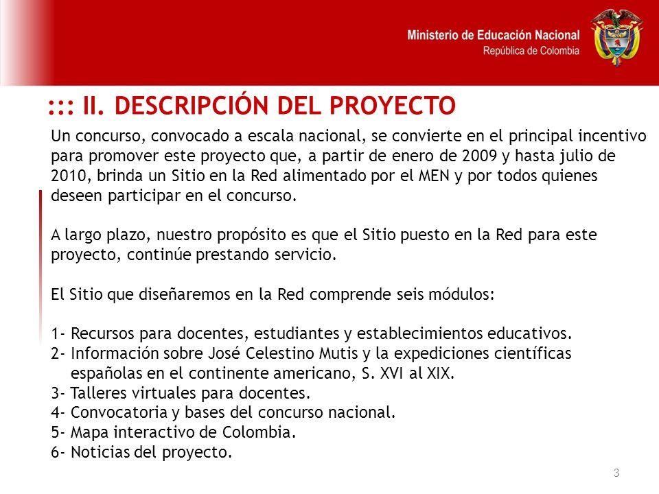 3 Un concurso, convocado a escala nacional, se convierte en el principal incentivo para promover este proyecto que, a partir de enero de 2009 y hasta