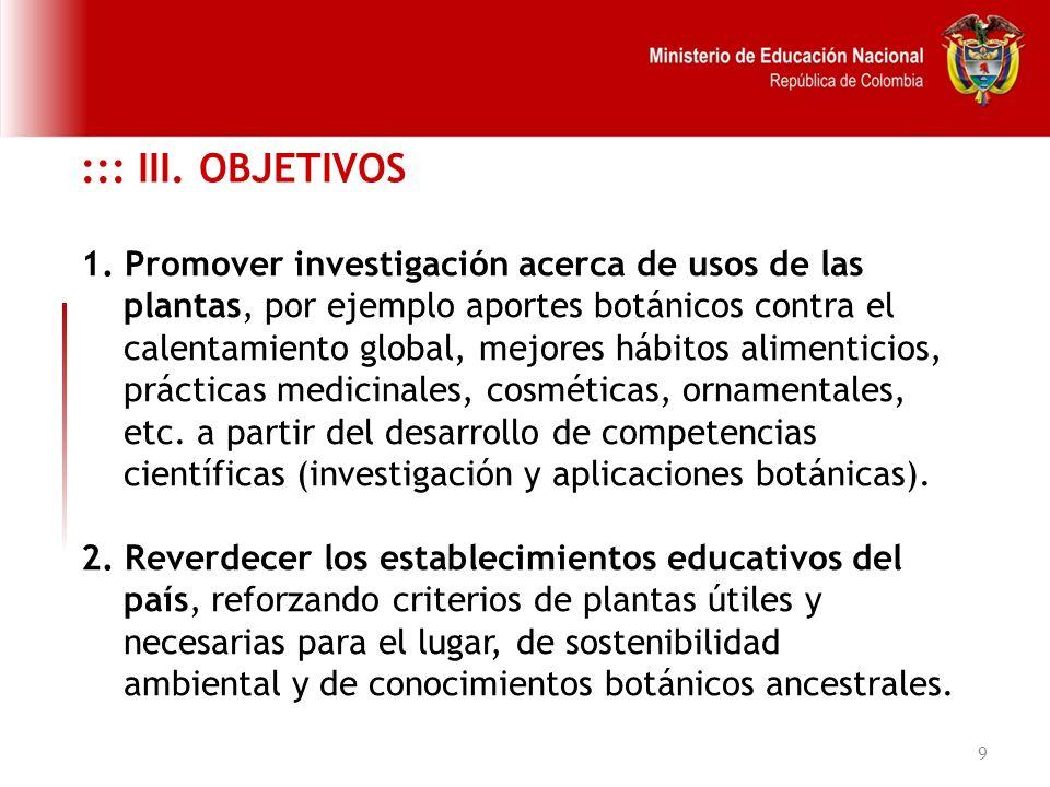 9 ::: III. OBJETIVOS 1. Promover investigación acerca de usos de las plantas, por ejemplo aportes botánicos contra el calentamiento global, mejores há