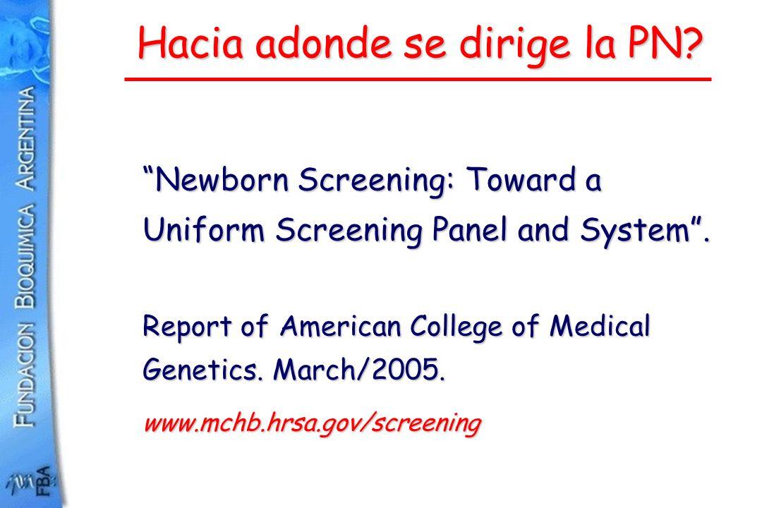 Hacia adonde se dirige la PN? Newborn Screening: Toward a Uniform Screening Panel and System. Report of American College of Medical Genetics. March/20