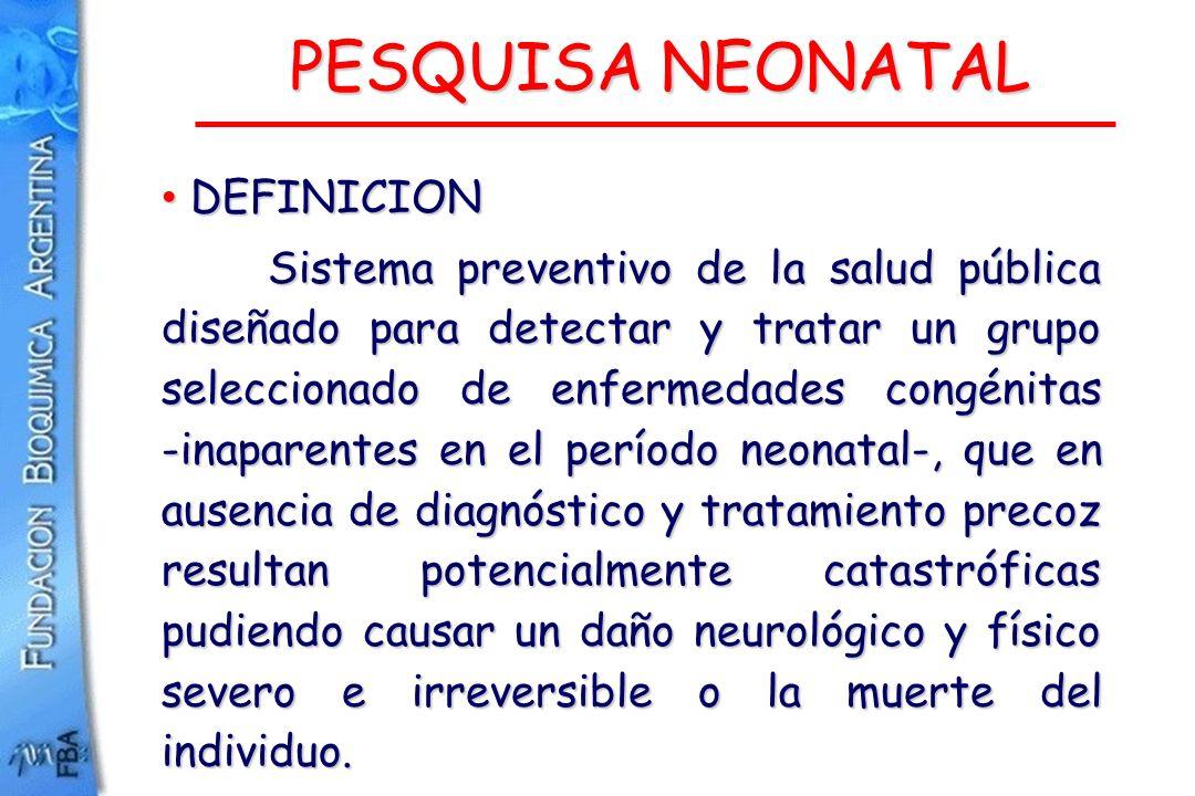 PESQUISA NEONATAL DEFINICION DEFINICION Sistema preventivo de la salud pública diseñado para detectar y tratar un grupo seleccionado de enfermedades c