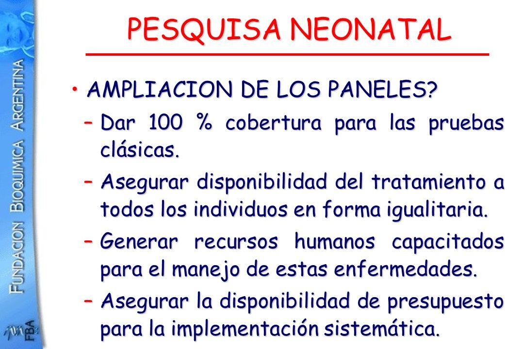 PESQUISA NEONATAL AMPLIACION DE LOS PANELES? AMPLIACION DE LOS PANELES? –Dar 100 % cobertura para las pruebas clásicas. –Asegurar disponibilidad del t