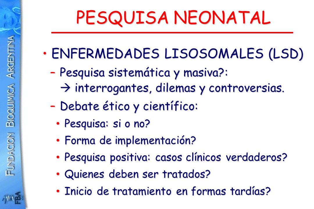 PESQUISA NEONATAL ENFERMEDADES LISOSOMALES (LSD) ENFERMEDADES LISOSOMALES (LSD) –Pesquisa sistemática y masiva?: interrogantes, dilemas y controversia