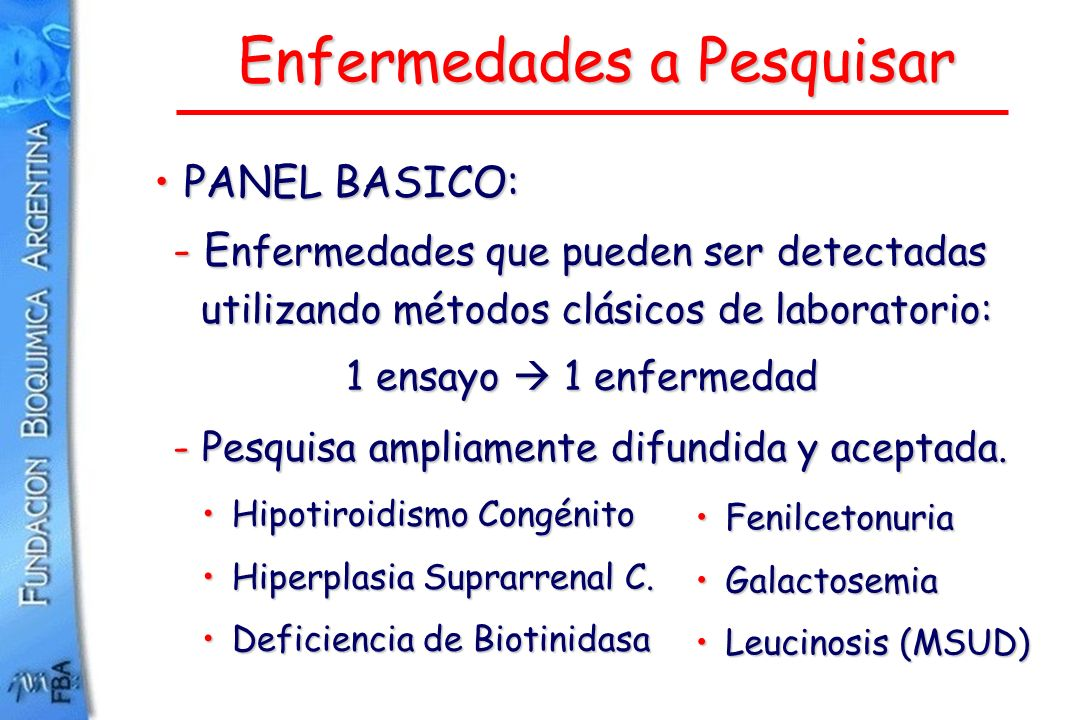 Enfermedades a Pesquisar PANEL BASICO:PANEL BASICO: - E nfermedades que pueden ser detectadas utilizando métodos clásicos de laboratorio: 1 ensayo 1 e