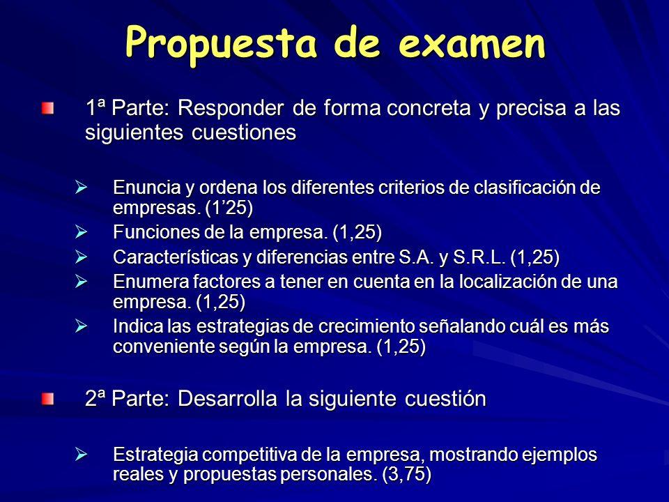 Propuesta de examen 1ª Parte: Responder de forma concreta y precisa a las siguientes cuestiones Enuncia y ordena los diferentes criterios de clasifica