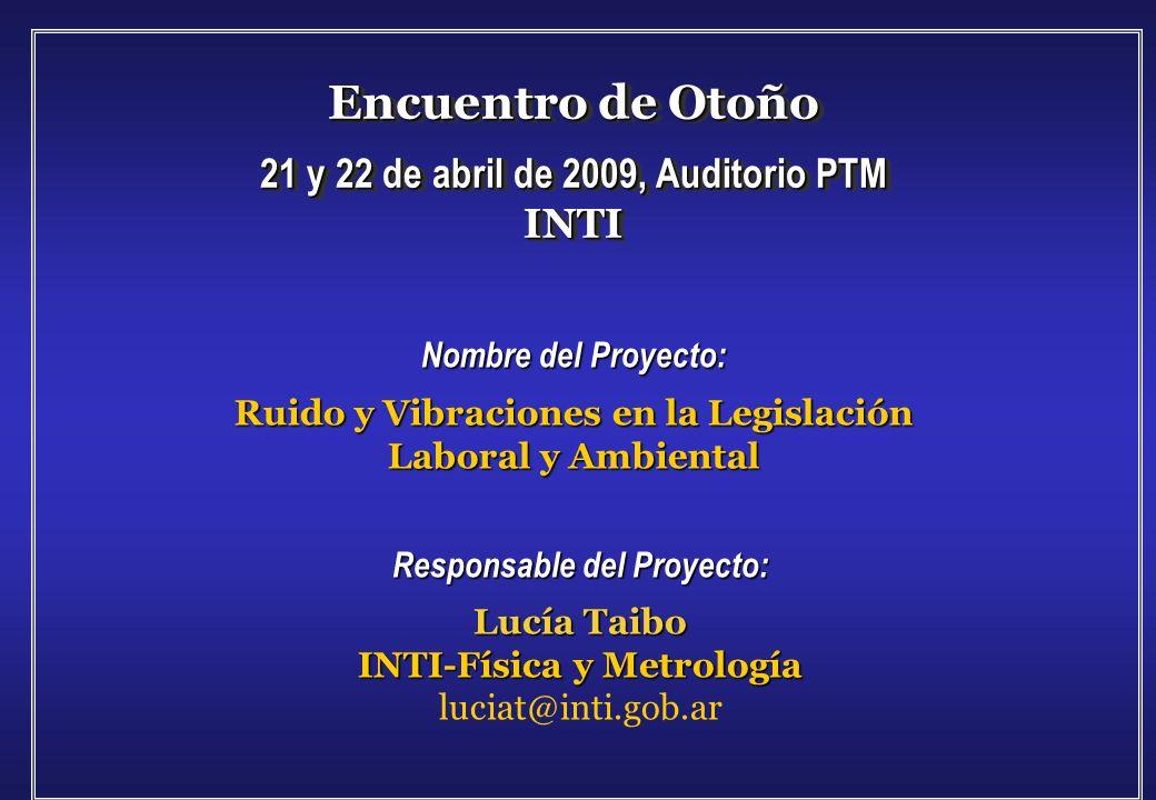Ruido y Vibraciones Responsable del Proyecto: Lucía Taibo INTI-Física y Metrología luciat@inti.gob.ar Encuentro de Otoño 21 y 22 de abril de 2009, Aud