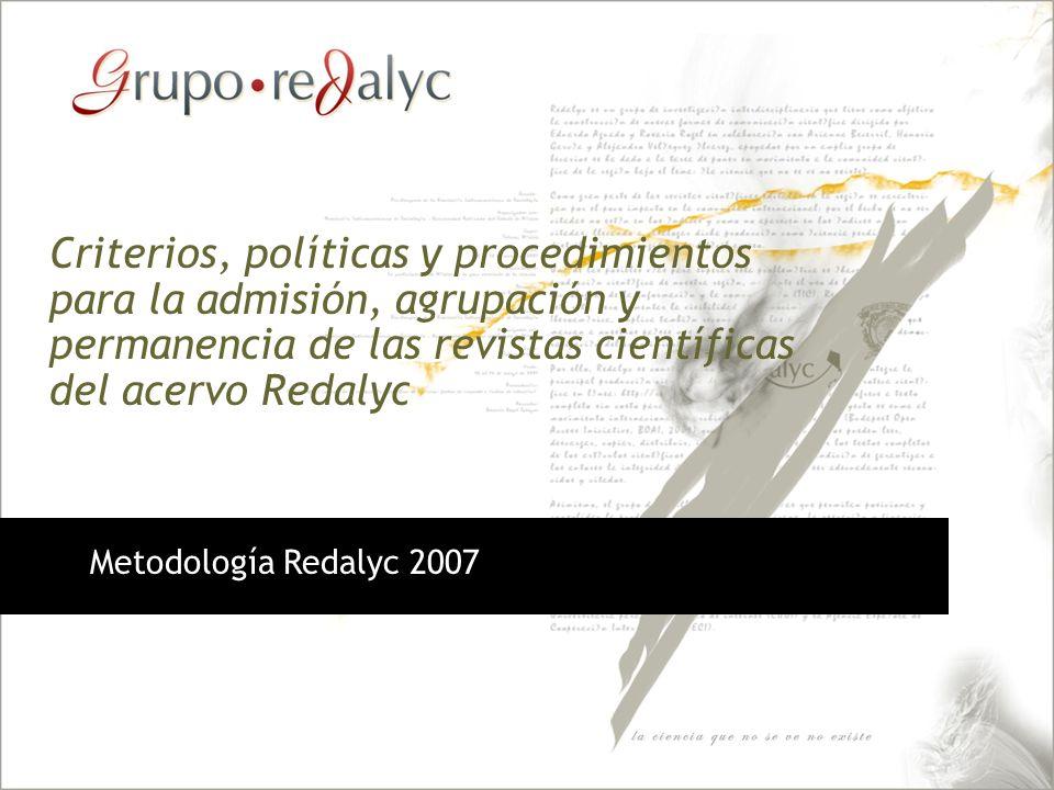 Metodología Redalyc 2007 Criterios, políticas y procedimientos para la admisión, agrupación y permanencia de las revistas científicas del acervo Redal