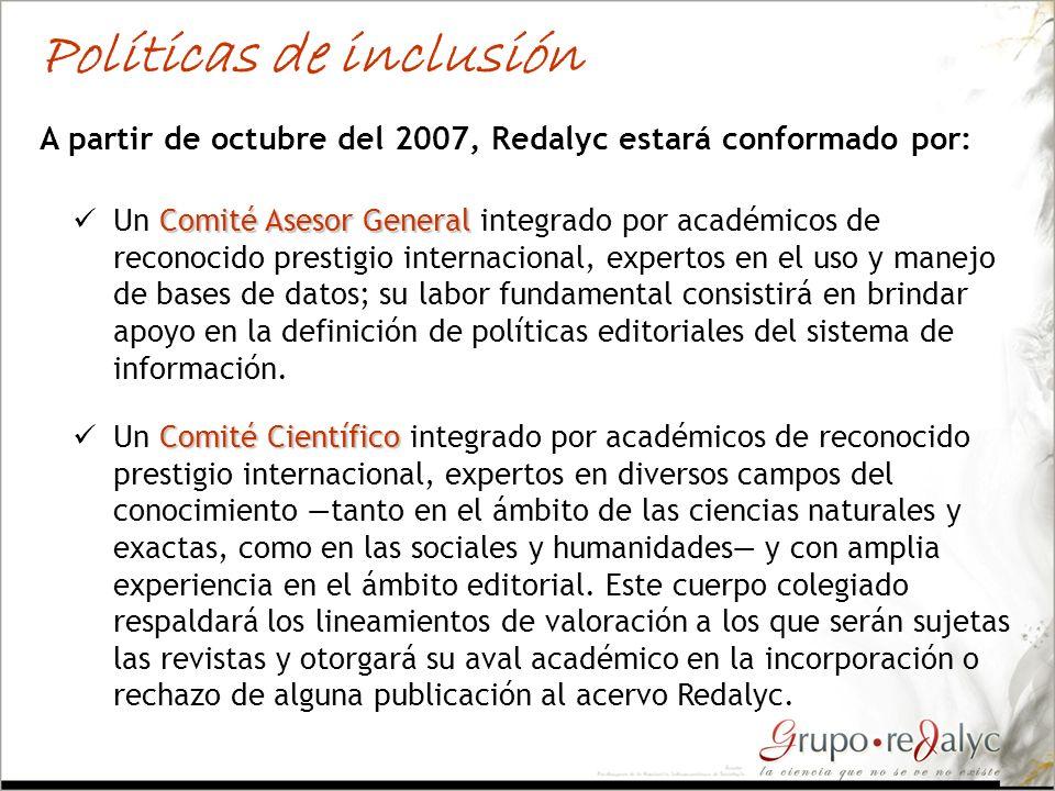 A partir de octubre del 2007, Redalyc estará conformado por: Políticas de inclusión Comité Científico Un Comité Científico integrado por académicos de