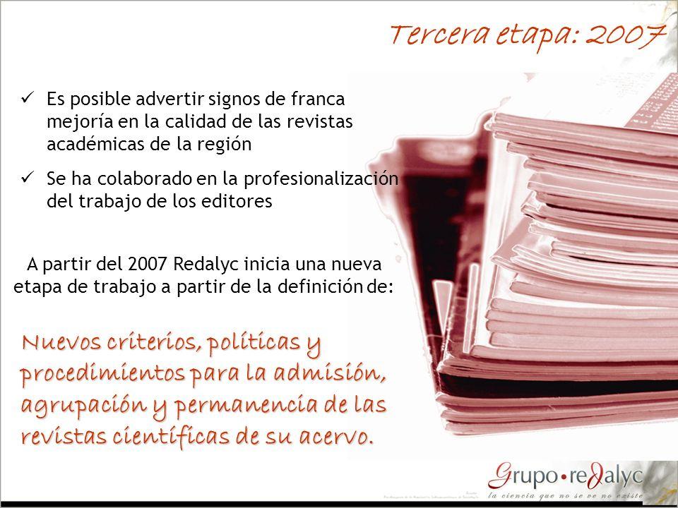 Es posible advertir signos de franca mejoría en la calidad de las revistas académicas de la región Tercera etapa: 2007 A partir del 2007 Redalyc inici
