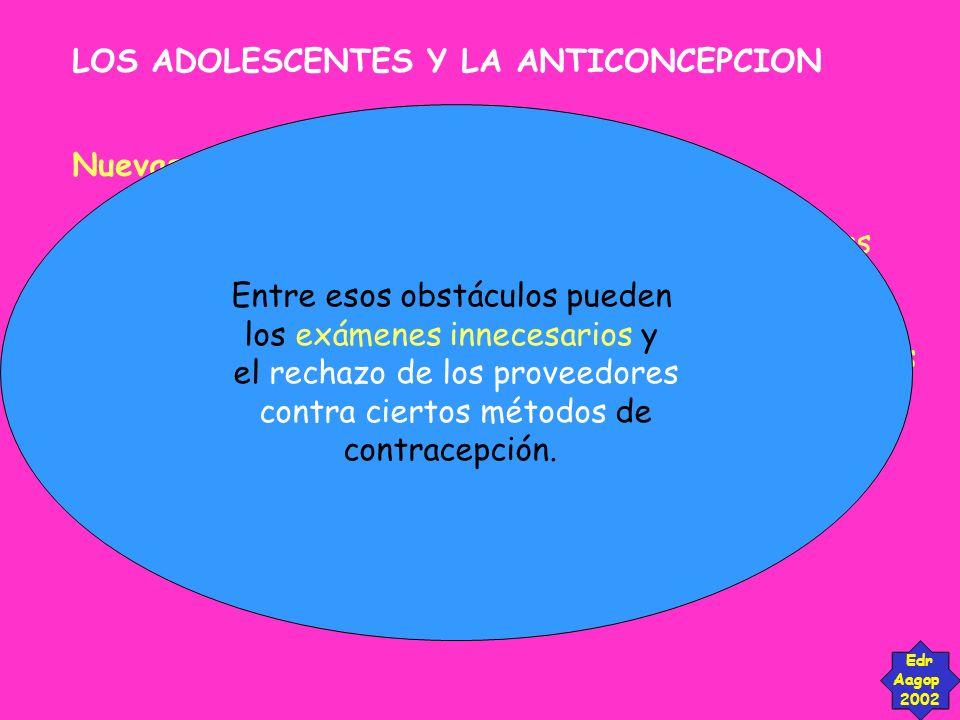 LOS ADOLESCENTES Y LA ANTICONCEPCION Edr Aagop 2002 Nuevas directrices, nuevas actitudes. Los programas de planificación familiar ayudarán a las adole