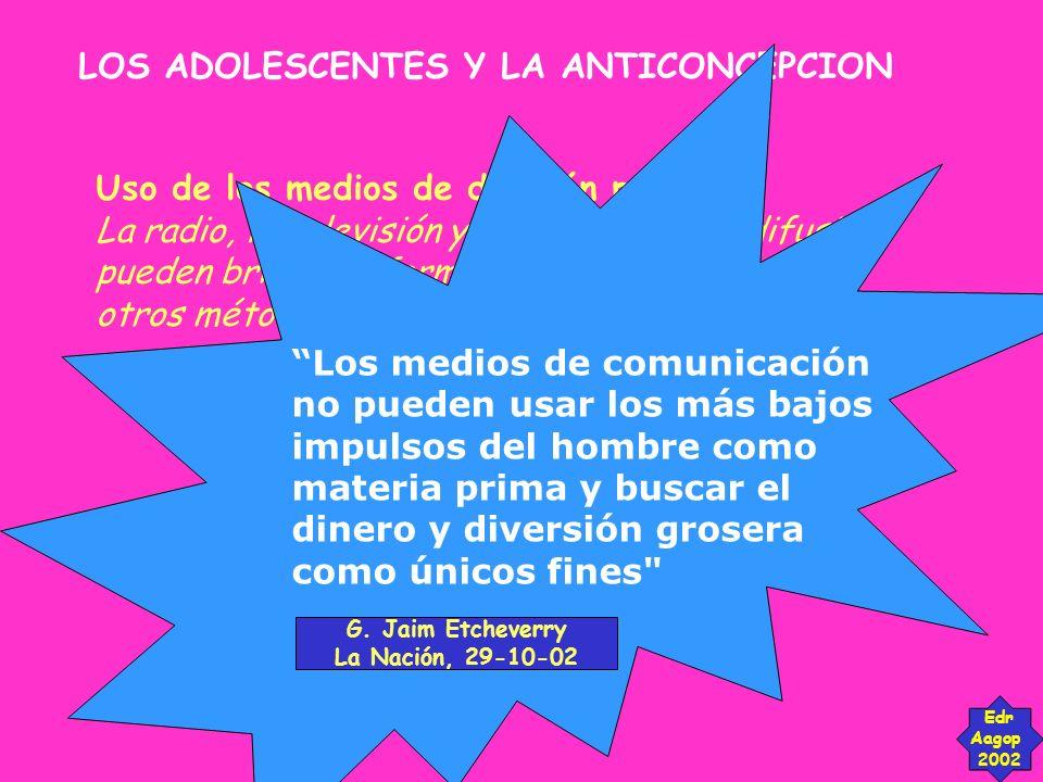 LOS ADOLESCENTES Y LA ANTICONCEPCION Edr Aagop 2002 Uso de los medios de difusión pública. La radio, la televisión y otros medios de difusión pueden b