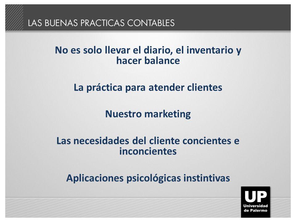 No es solo llevar el diario, el inventario y hacer balance La práctica para atender clientes Nuestro marketing Las necesidades del cliente concientes