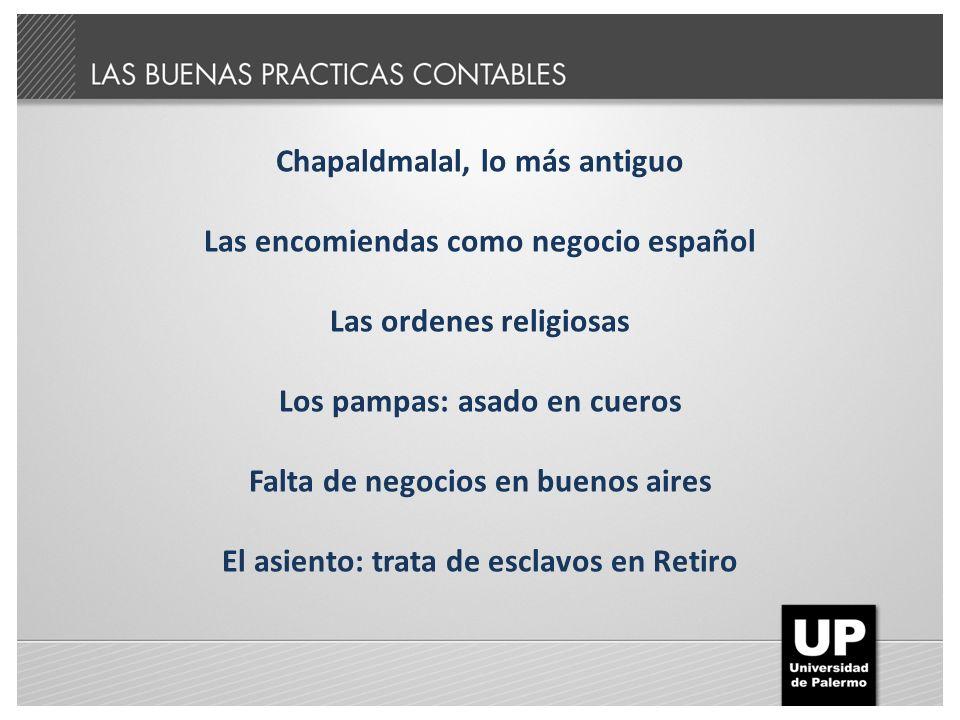 Chapaldmalal, lo más antiguo Las encomiendas como negocio español Las ordenes religiosas Los pampas: asado en cueros Falta de negocios en buenos aires