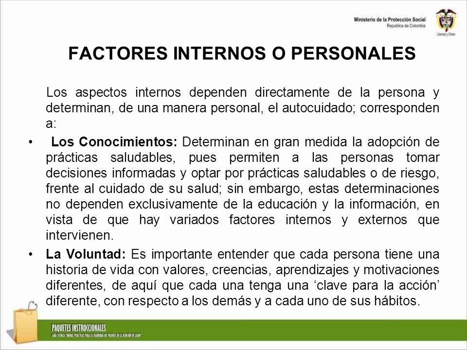 FACTORES INTERNOS O PERSONALES Los aspectos internos dependen directamente de la persona y determinan, de una manera personal, el autocuidado; corresp
