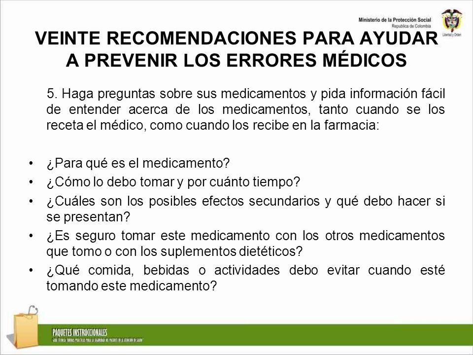 VEINTE RECOMENDACIONES PARA AYUDAR A PREVENIR LOS ERRORES MÉDICOS 5. Haga preguntas sobre sus medicamentos y pida información fácil de entender acerca