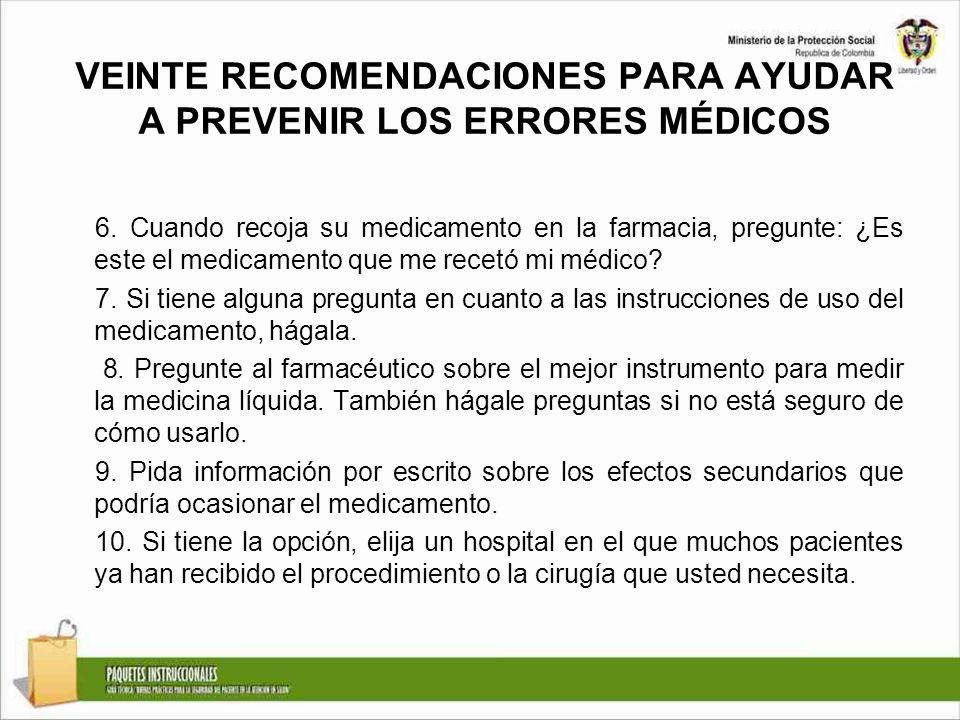 VEINTE RECOMENDACIONES PARA AYUDAR A PREVENIR LOS ERRORES MÉDICOS 6. Cuando recoja su medicamento en la farmacia, pregunte: ¿Es este el medicamento qu