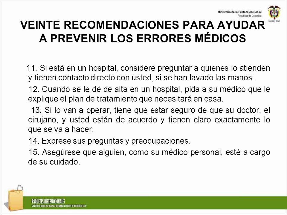 VEINTE RECOMENDACIONES PARA AYUDAR A PREVENIR LOS ERRORES MÉDICOS 11. Si está en un hospital, considere preguntar a quienes lo atienden y tienen conta