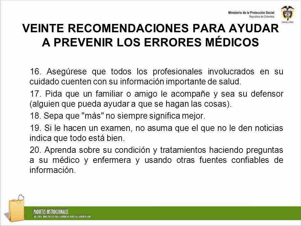 VEINTE RECOMENDACIONES PARA AYUDAR A PREVENIR LOS ERRORES MÉDICOS 16. Asegúrese que todos los profesionales involucrados en su cuidado cuenten con su
