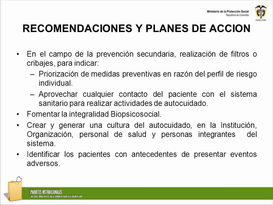 RECOMENDACIONES Y PLANES DE ACCION En el campo de la prevención secundaria, realización de filtros o cribajes, para indicar: –Priorización de medidas