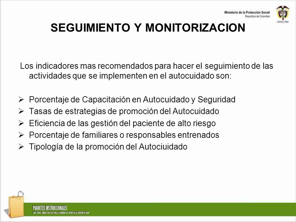 SEGUIMIENTO Y MONITORIZACION Los indicadores mas recomendados para hacer el seguimiento de las actividades que se implementen en el autocuidado son: P