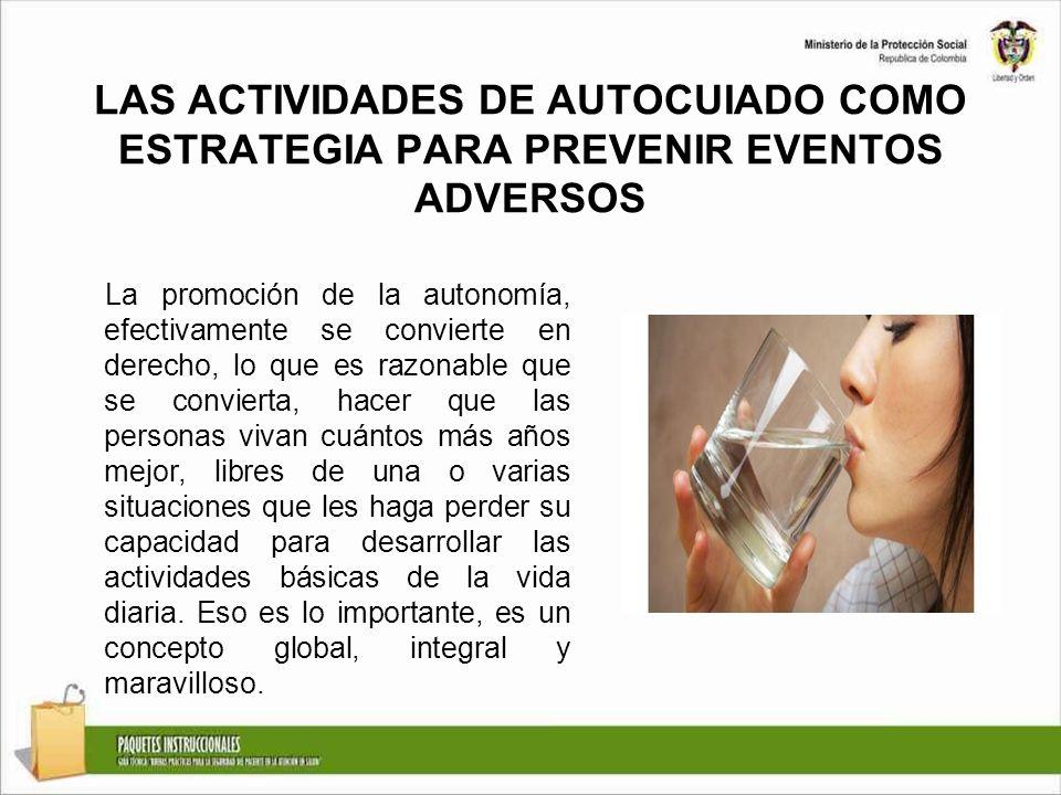 LAS ACTIVIDADES DE AUTOCUIADO COMO ESTRATEGIA PARA PREVENIR EVENTOS ADVERSOS La promoción de la autonomía, efectivamente se convierte en derecho, lo q