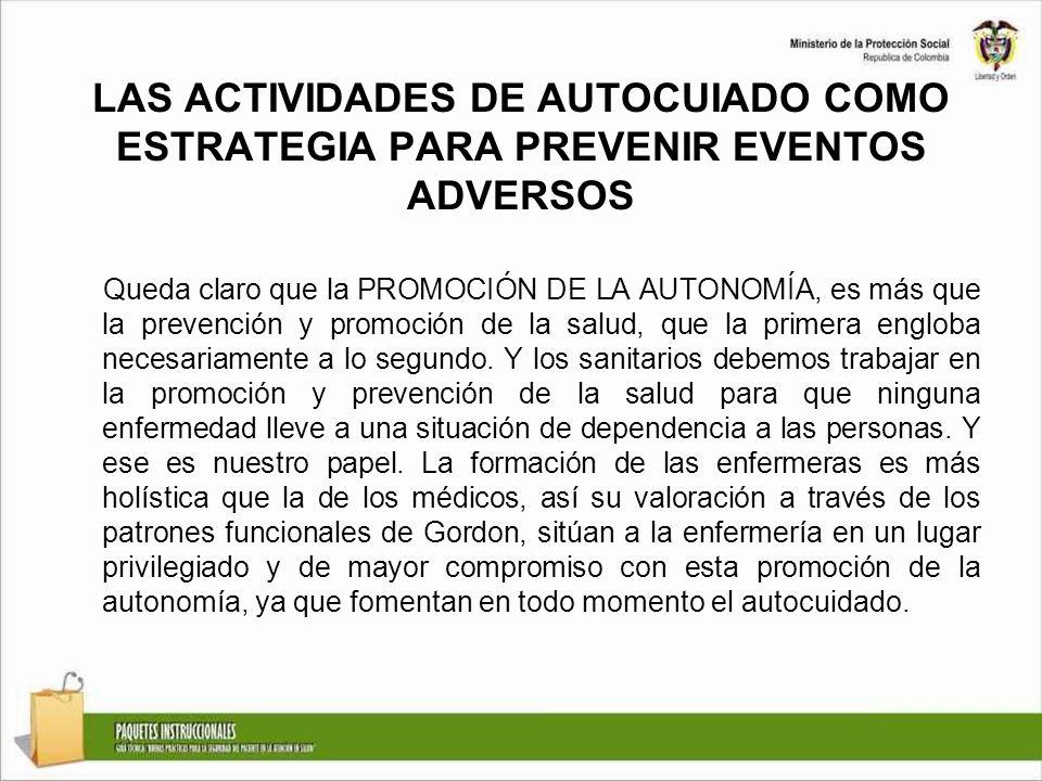 LAS ACTIVIDADES DE AUTOCUIADO COMO ESTRATEGIA PARA PREVENIR EVENTOS ADVERSOS Queda claro que la PROMOCIÓN DE LA AUTONOMÍA, es más que la prevención y
