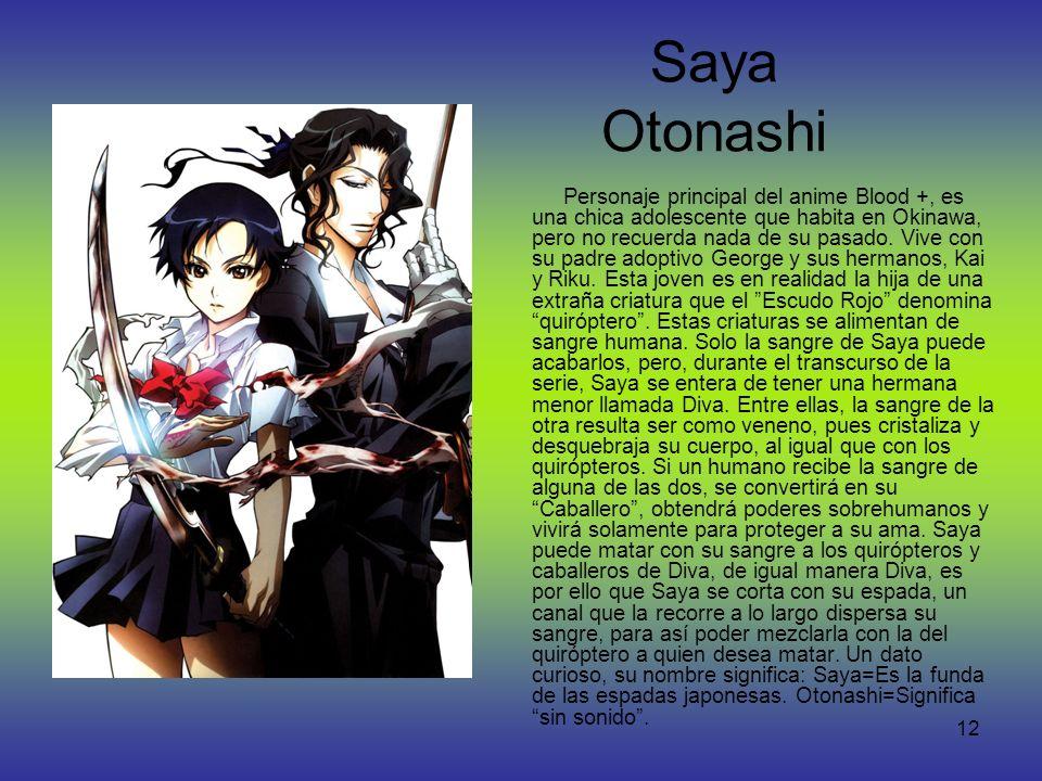 12 Saya Otonashi Personaje principal del anime Blood +, es una chica adolescente que habita en Okinawa, pero no recuerda nada de su pasado. Vive con s
