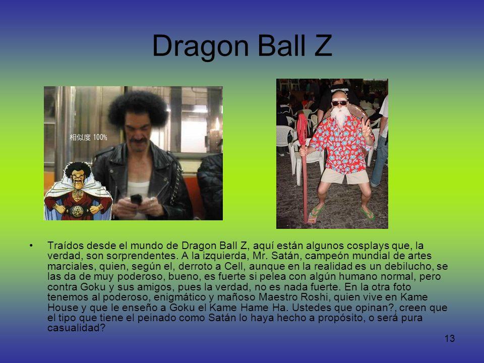 13 Dragon Ball Z Traídos desde el mundo de Dragon Ball Z, aquí están algunos cosplays que, la verdad, son sorprendentes. A la izquierda, Mr. Satán, ca