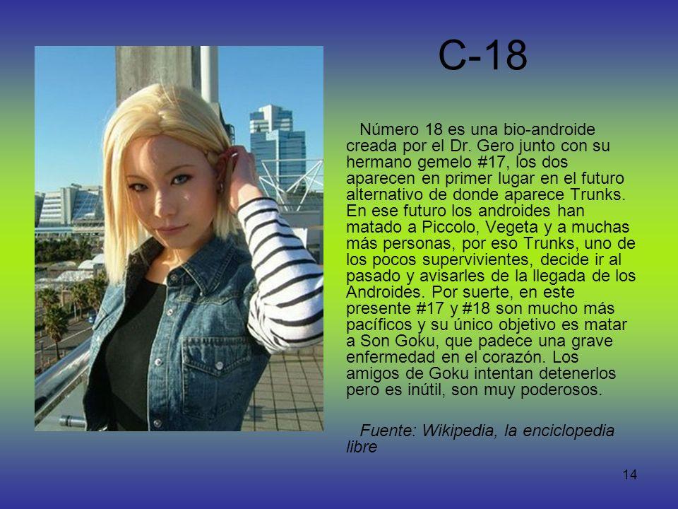 14 C-18 Número 18 es una bio-androide creada por el Dr. Gero junto con su hermano gemelo #17, los dos aparecen en primer lugar en el futuro alternativ
